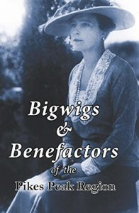 Bigwigs and Benefactors of the Pikes Peak Region