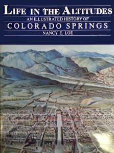 Life in the Altitudes: An Illustrated History of Colorado Springs